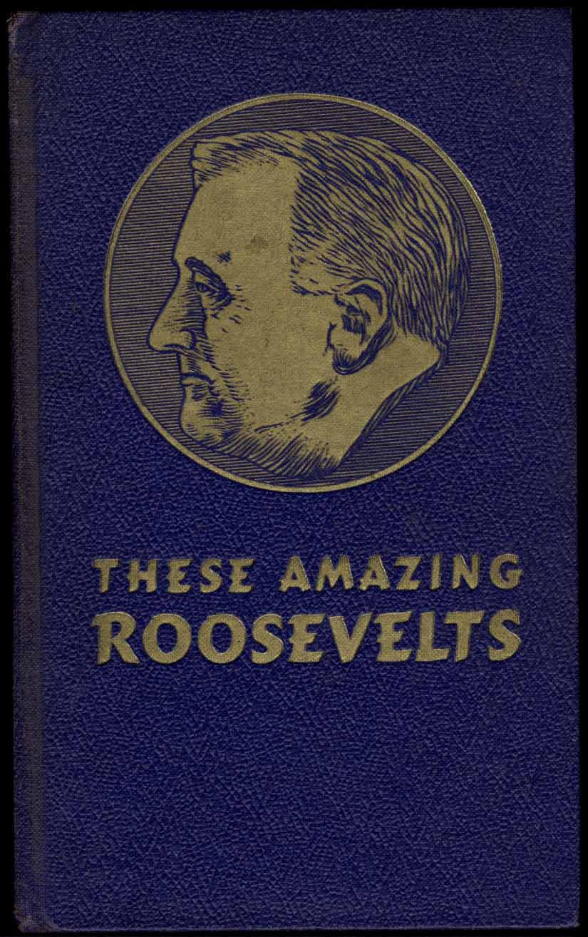 1938   Stidger, William L. These Amazing Roosevelts.