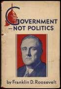 1932   Roosevelt, Franklin. Government not Politics