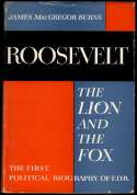 1956   Burns, James McGregor. Roosevelt The Lion and the Fox.  x