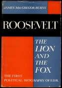 1956   Burns, James McGregor. Roosevelt The Lion and the Fox.  Ex
